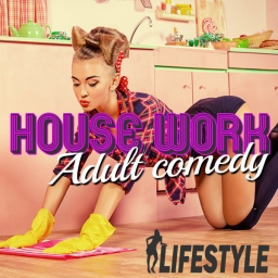 HOUSE WORK - Adult Comedy