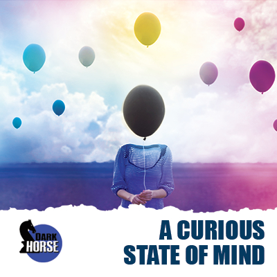 A Curious State Of Mind